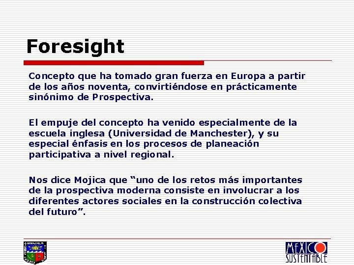 Foresight Concepto que ha tomado gran fuerza en Europa a partir de los años