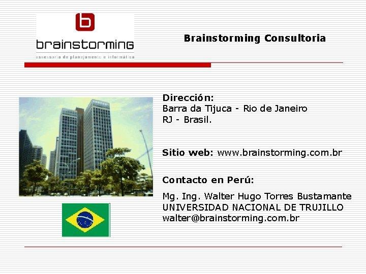 Brainstorming Consultoria Dirección: Barra da Tijuca - Rio de Janeiro RJ - Brasil. Sitio