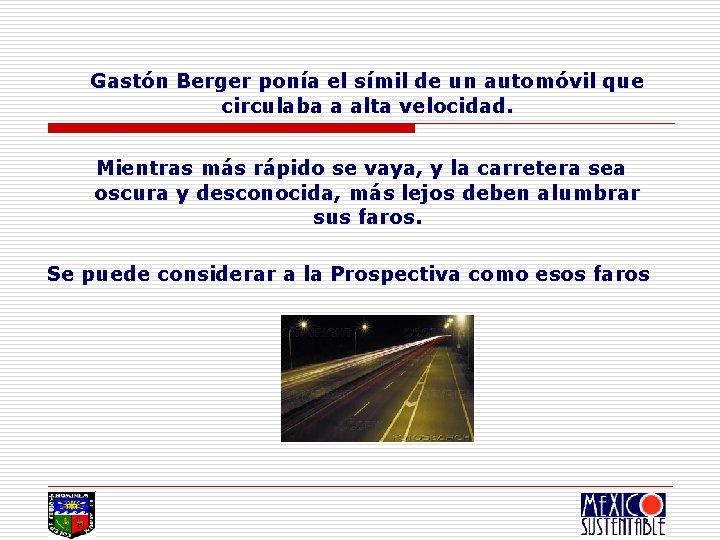 Gastón Berger ponía el símil de un automóvil que circulaba a alta velocidad. Mientras