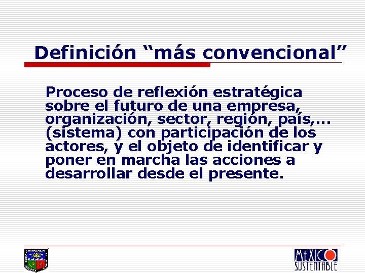 """Definición """"más convencional"""" Proceso de reflexión estratégica sobre el futuro de una empresa, organización,"""