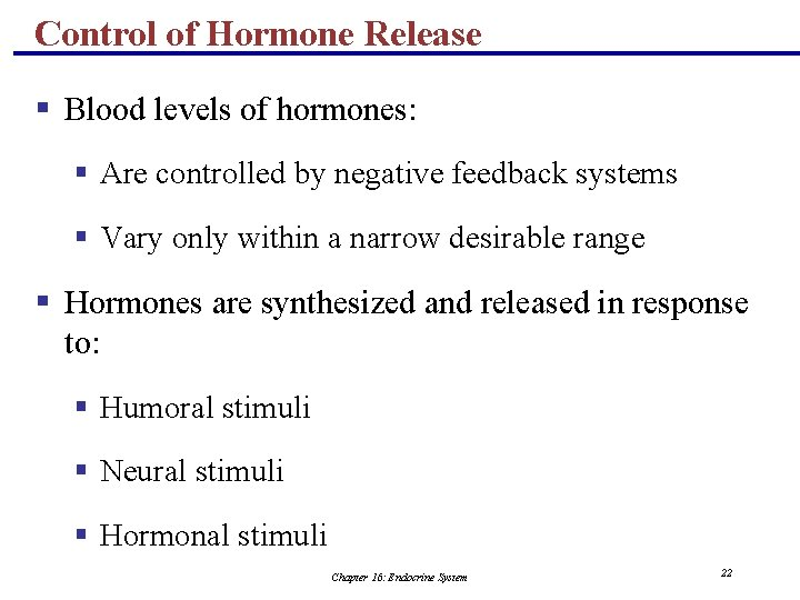 Control of Hormone Release § Blood levels of hormones: § Are controlled by negative