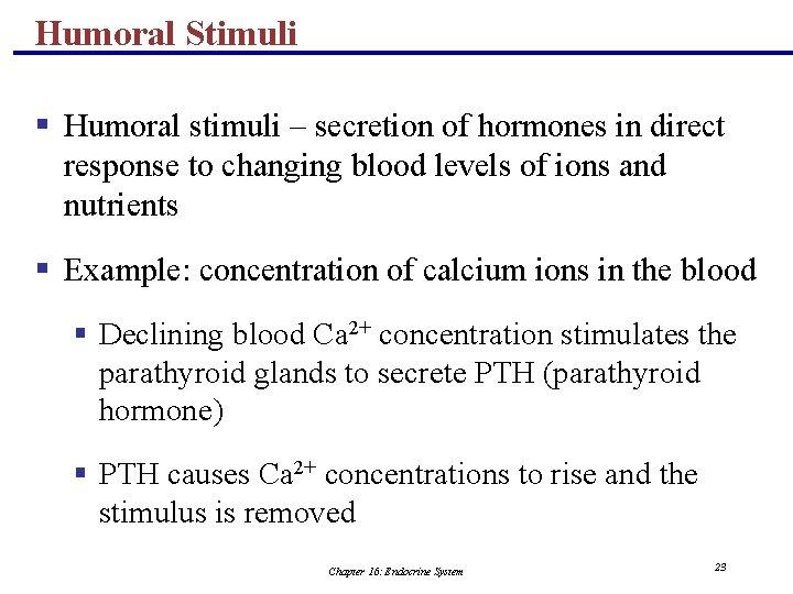 Humoral Stimuli § Humoral stimuli – secretion of hormones in direct response to changing