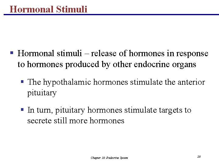 Hormonal Stimuli § Hormonal stimuli – release of hormones in response to hormones produced