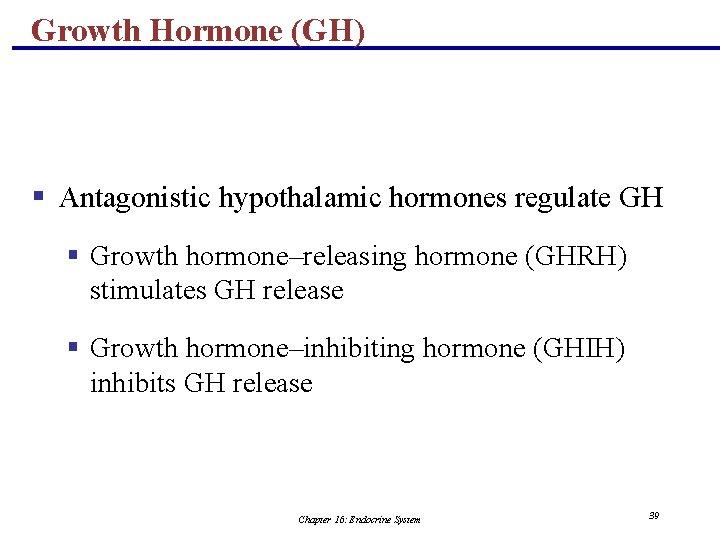 Growth Hormone (GH) § Antagonistic hypothalamic hormones regulate GH § Growth hormone–releasing hormone (GHRH)