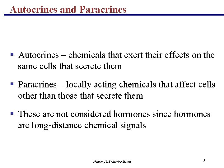 Autocrines and Paracrines § Autocrines – chemicals that exert their effects on the same