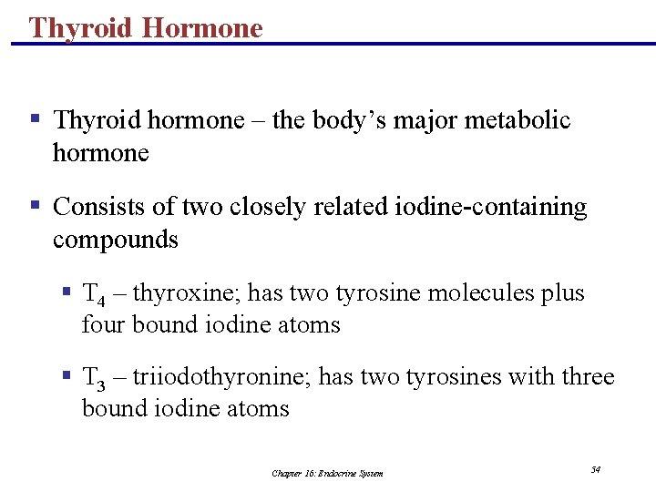 Thyroid Hormone § Thyroid hormone – the body's major metabolic hormone § Consists of