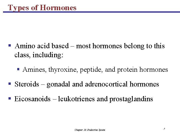 Types of Hormones § Amino acid based – most hormones belong to this class,