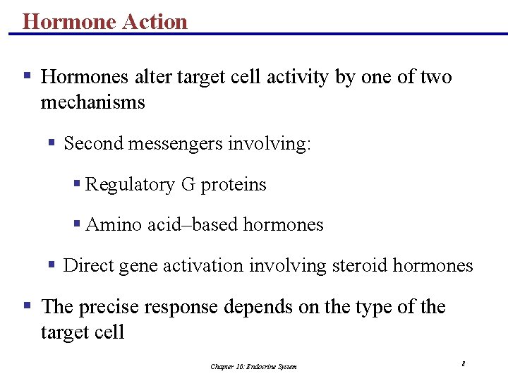 Hormone Action § Hormones alter target cell activity by one of two mechanisms §