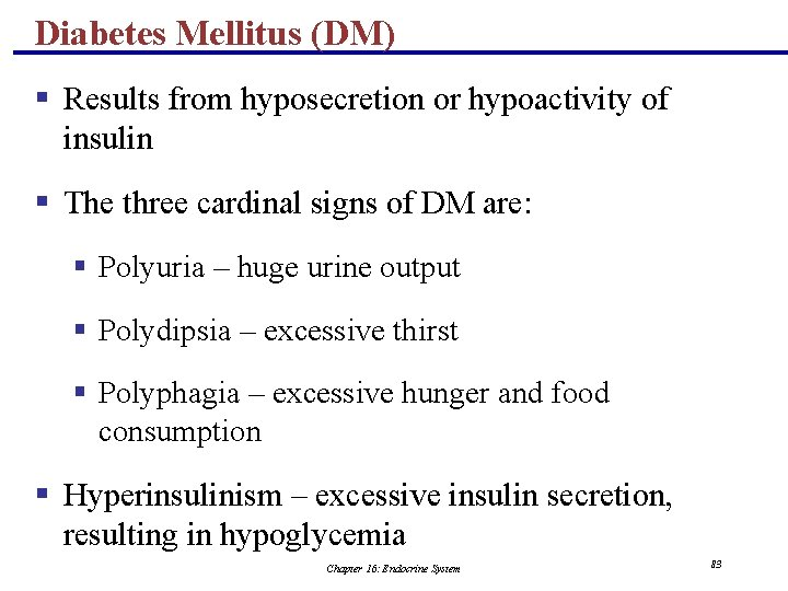 Diabetes Mellitus (DM) § Results from hyposecretion or hypoactivity of insulin § The three