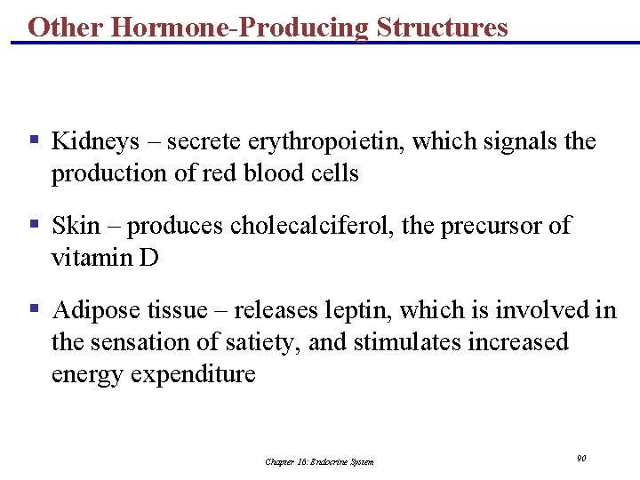 Other Hormone-Producing Structures § Kidneys – secrete erythropoietin, which signals the production of red