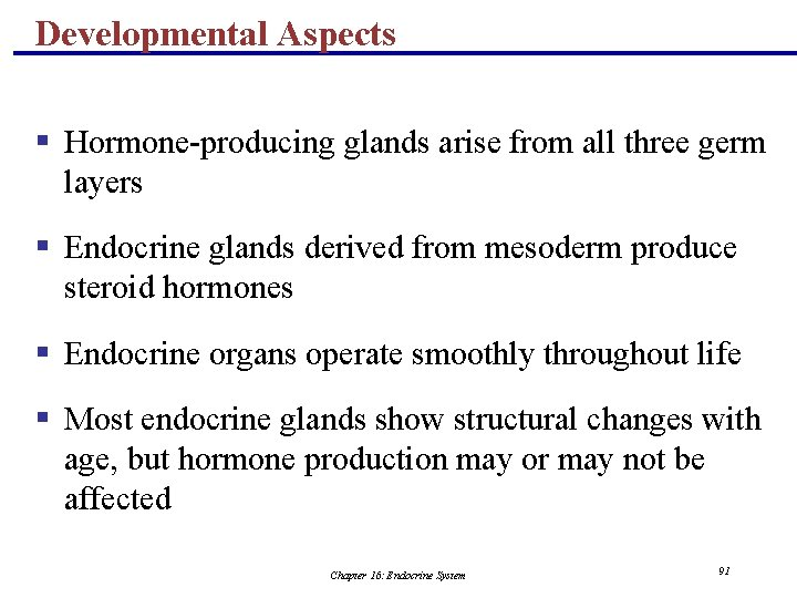 Developmental Aspects § Hormone-producing glands arise from all three germ layers § Endocrine glands