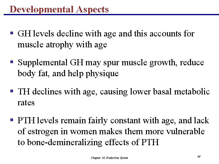 Developmental Aspects § GH levels decline with age and this accounts for muscle atrophy