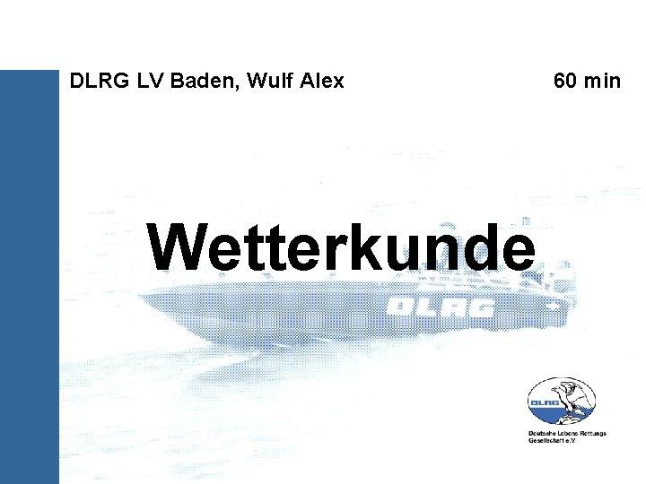 DLRG LV Baden, Wulf Alex Wetterkunde 60 min