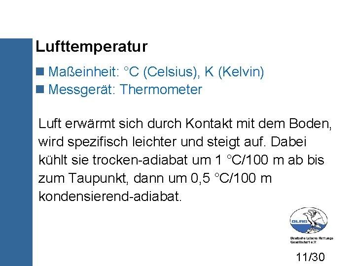 Lufttemperatur Maßeinheit: °C (Celsius), K (Kelvin) Messgerät: Thermometer Luft erwärmt sich durch Kontakt mit