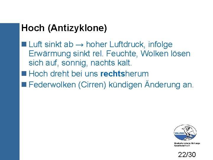 Hoch (Antizyklone) Luft sinkt ab → hoher Luftdruck, infolge Erwärmung sinkt rel. Feuchte, Wolken