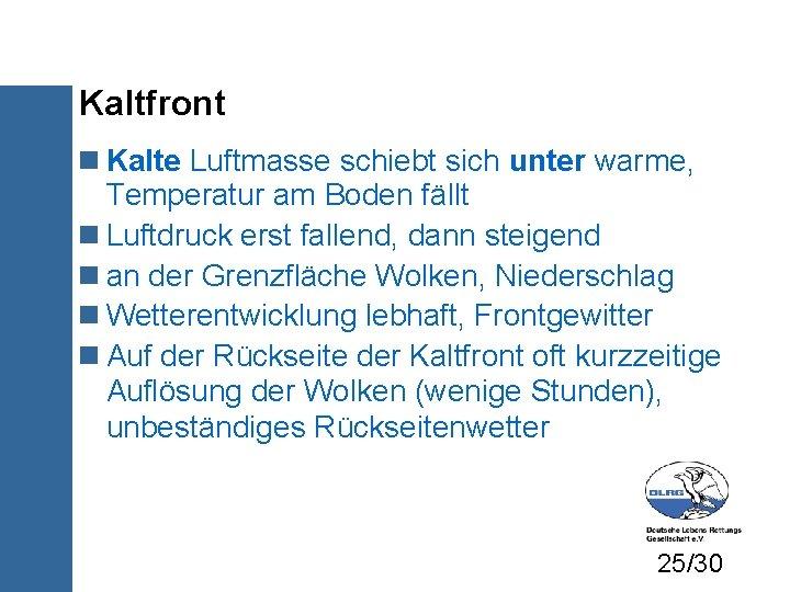 Kaltfront Kalte Luftmasse schiebt sich unter warme, Temperatur am Boden fällt Luftdruck erst fallend,