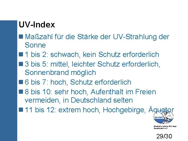 UV-Index Maßzahl für die Stärke der UV-Strahlung der Sonne 1 bis 2: schwach, kein