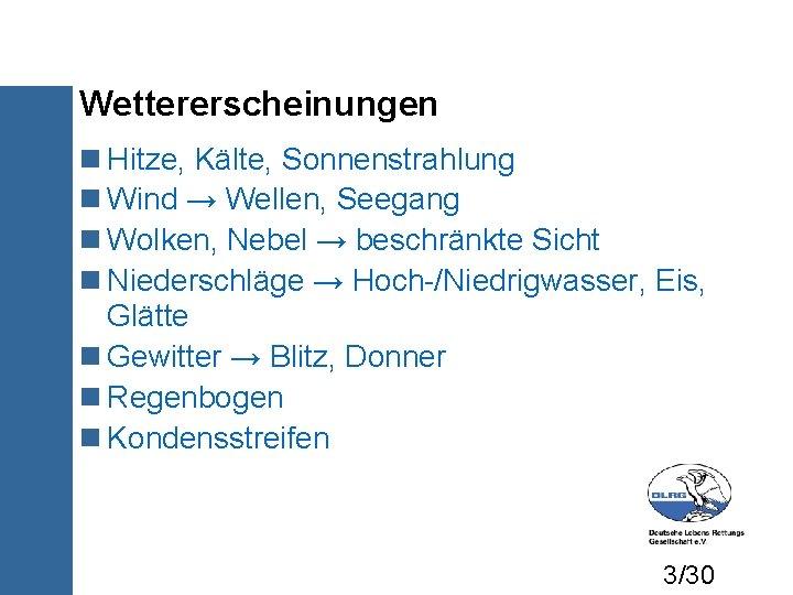Wettererscheinungen Hitze, Kälte, Sonnenstrahlung Wind → Wellen, Seegang Wolken, Nebel → beschränkte Sicht Niederschläge