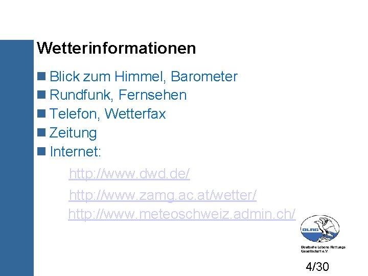 Wetterinformationen Blick zum Himmel, Barometer Rundfunk, Fernsehen Telefon, Wetterfax Zeitung Internet: http: //www. dwd.