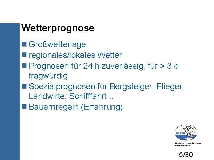 Wetterprognose Großwetterlage regionales/lokales Wetter Prognosen für 24 h zuverlässig, für > 3 d fragwürdig