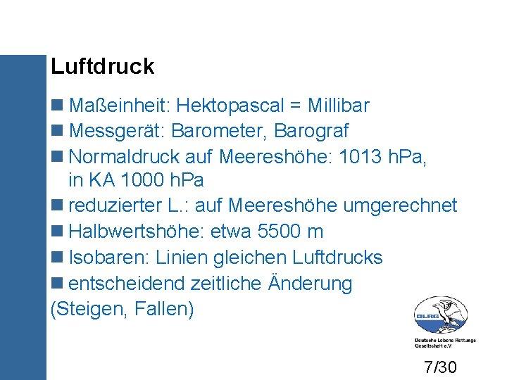 Luftdruck Maßeinheit: Hektopascal = Millibar Messgerät: Barometer, Barograf Normaldruck auf Meereshöhe: 1013 h. Pa,