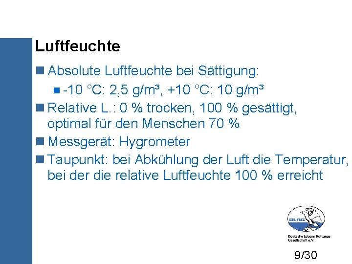 Luftfeuchte Absolute Luftfeuchte bei Sättigung: -10 °C: 2, 5 g/m³, +10 °C: 10 g/m³
