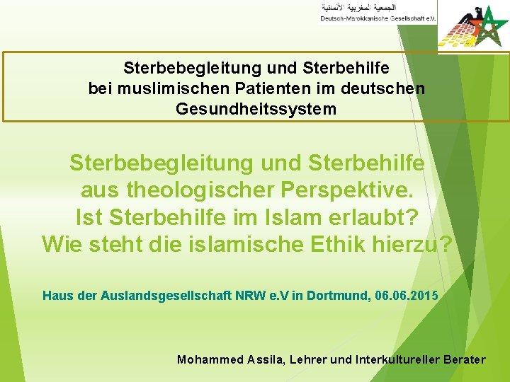 Sterbebegleitung und Sterbehilfe bei muslimischen Patienten im deutschen Gesundheitssystem Sterbebegleitung und Sterbehilfe aus theologischer