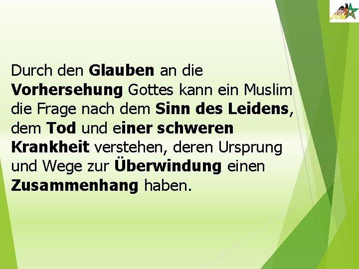 Durch den Glauben an die Vorhersehung Gottes kann ein Muslim die Frage nach dem