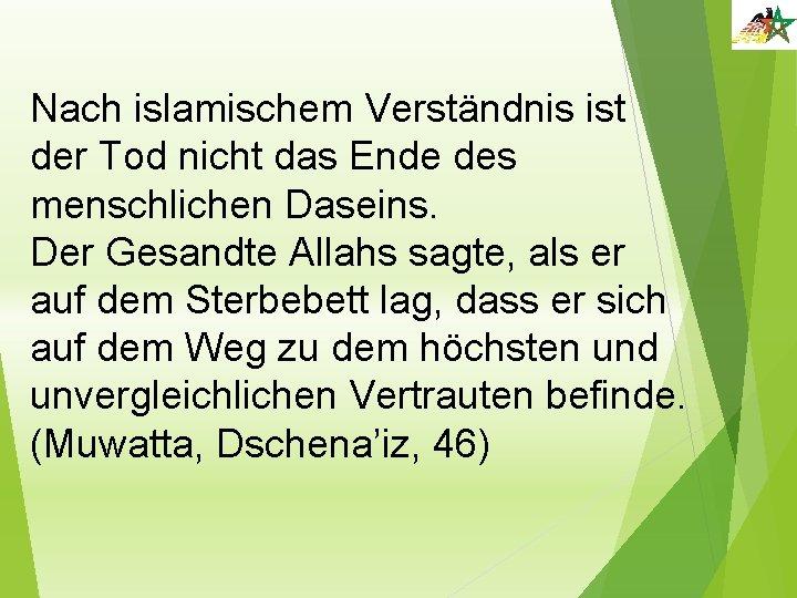 Nach islamischem Verständnis ist der Tod nicht das Ende des menschlichen Daseins. Der Gesandte