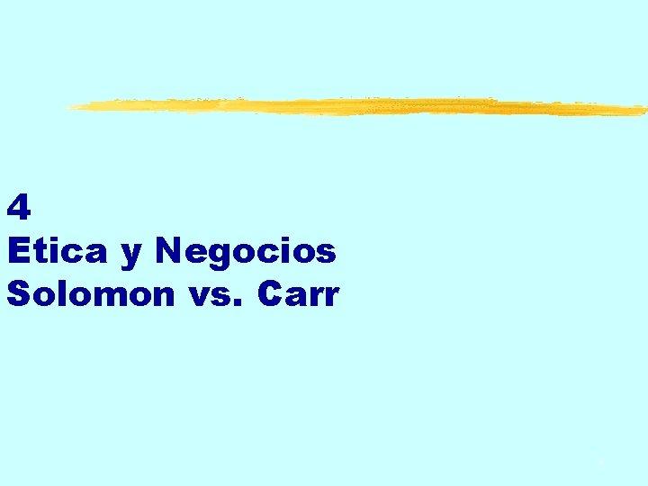 4 Etica y Negocios Solomon vs. Carr 1