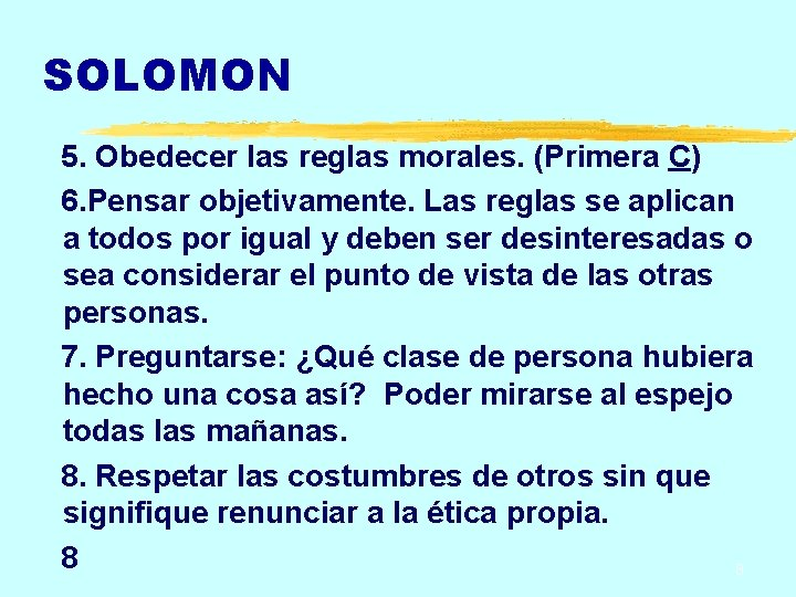 SOLOMON 5. Obedecer las reglas morales. (Primera C) 6. Pensar objetivamente. Las reglas se