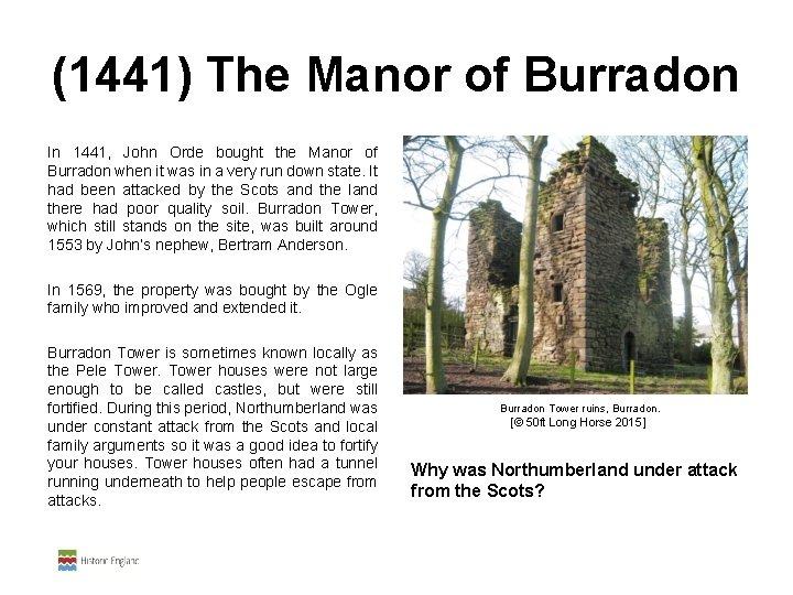 (1441) The Manor of Burradon In 1441, John Orde bought the Manor of Burradon