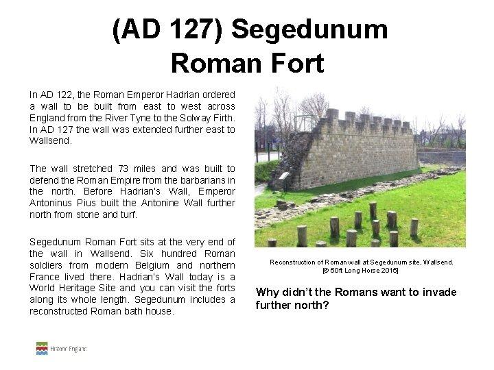 (AD 127) Segedunum Roman Fort In AD 122, the Roman Emperor Hadrian ordered