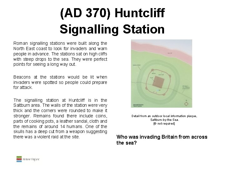 (AD 370) Huntcliff Signalling Station Roman signalling stations were built along the North