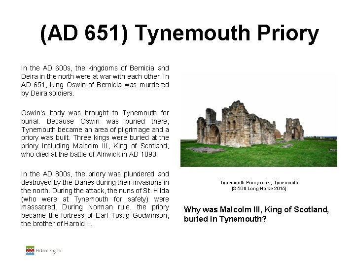 (AD 651) Tynemouth Priory In the AD 600 s, the kingdoms of Bernicia