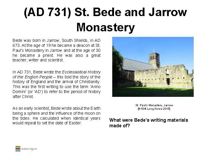 (AD 731) St. Bede and Jarrow Monastery Bede was born in Jarrow, South