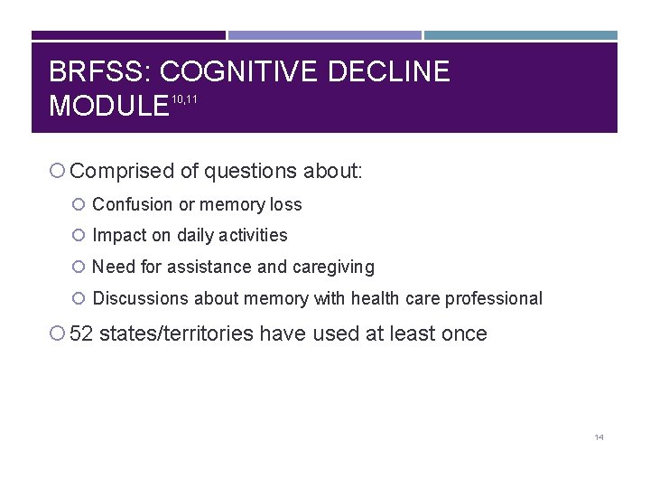 BRFSS: COGNITIVE DECLINE MODULE 10, 11 Comprised of questions about: Confusion or memory loss