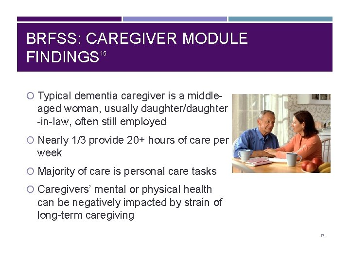 BRFSS: CAREGIVER MODULE FINDINGS 15 Typical dementia caregiver is a middle- aged woman, usually