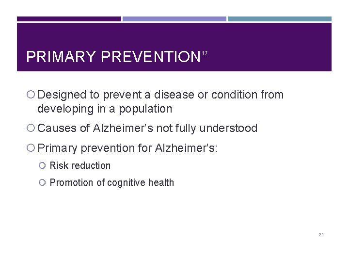 PRIMARY PREVENTION 17 Designed to prevent a disease or condition from developing in a