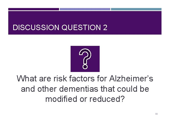 DISCUSSION QUESTION 2 What are risk factors for Alzheimer's and other dementias that could