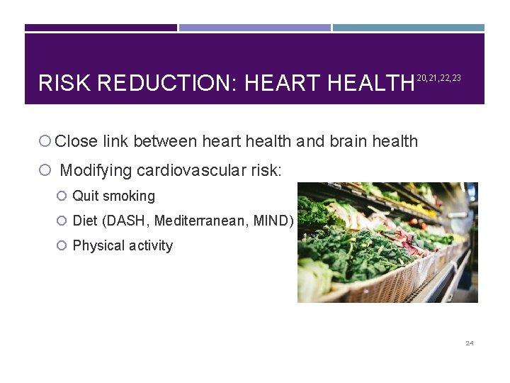 RISK REDUCTION: HEART HEALTH 20, 21, 22, 23 Close link between heart health and