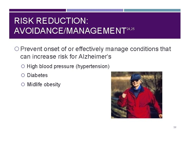 RISK REDUCTION: AVOIDANCE/MANAGEMENT 24, 25 Prevent onset of or effectively manage conditions that can