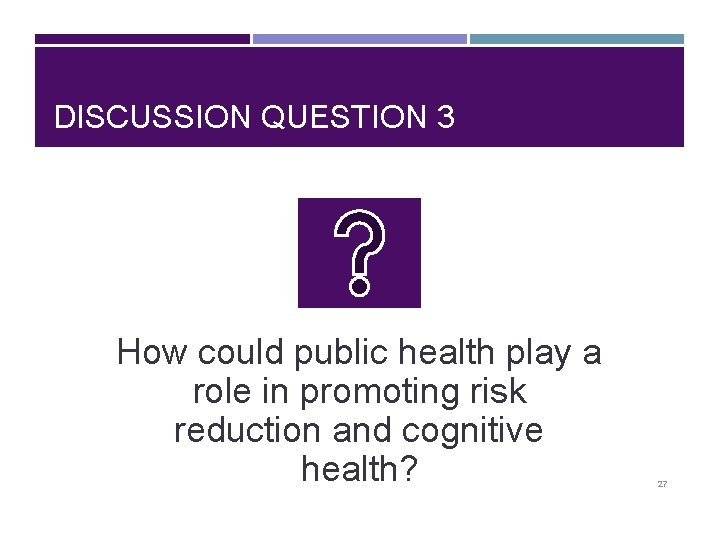 DISCUSSION QUESTION 3 How could public health play a role in promoting risk reduction
