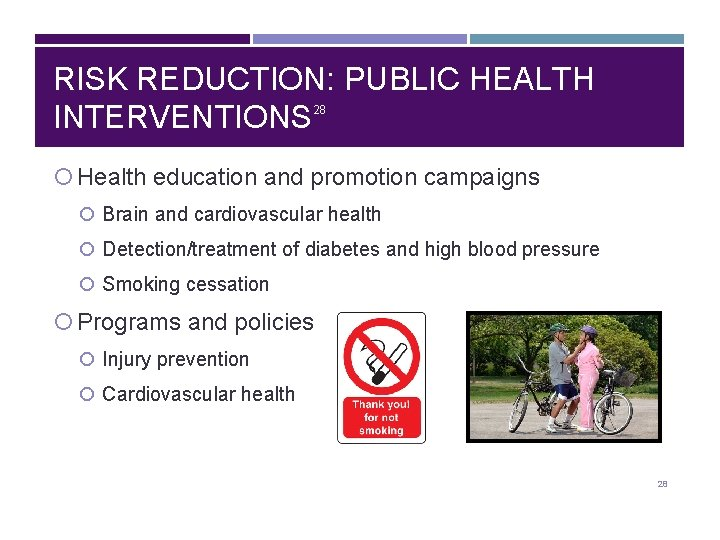 RISK REDUCTION: PUBLIC HEALTH INTERVENTIONS 28 Health education and promotion campaigns Brain and cardiovascular