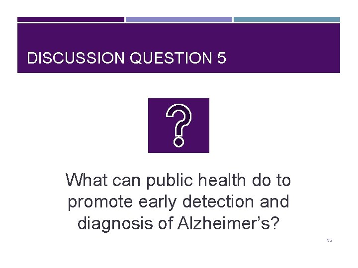 DISCUSSION QUESTION 5 What can public health do to promote early detection and diagnosis
