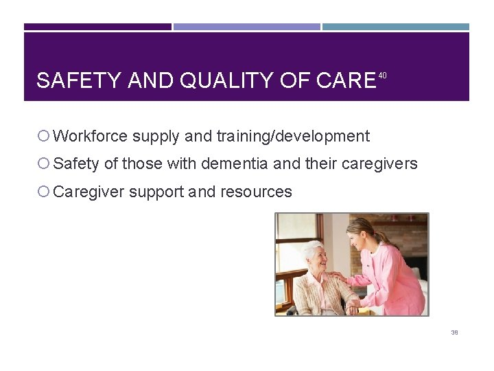 SAFETY AND QUALITY OF CARE 40 Workforce supply and training/development Safety of those with