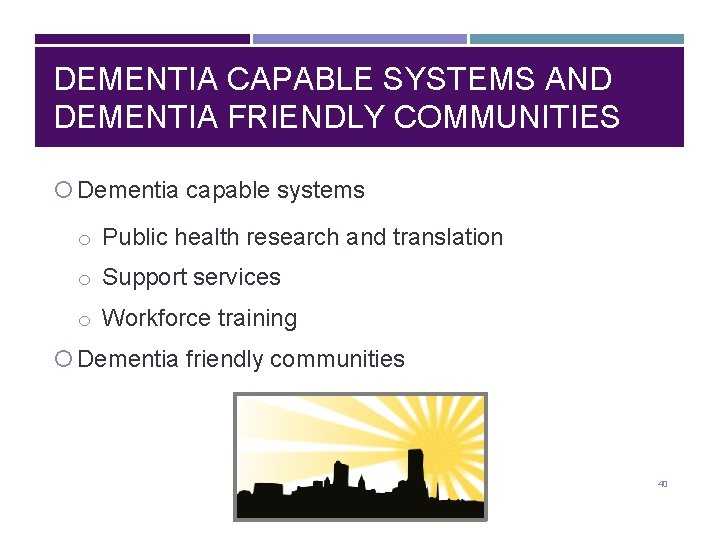 DEMENTIA CAPABLE SYSTEMS AND DEMENTIA FRIENDLY COMMUNITIES Dementia capable systems o Public health research