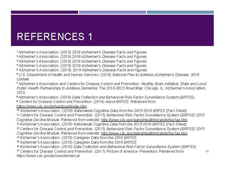 REFERENCES 1 1 Alzheimer's Association. (2019) 2019 Alzheimer's Disease Facts and Figures. 3 Alzheimer's