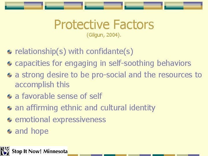 Protective Factors (Gilgun, 2004). relationship(s) with confidante(s) capacities for engaging in self-soothing behaviors a