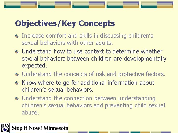 Objectives/Key Concepts Increase comfort and skills in discussing children's sexual behaviors with other adults.
